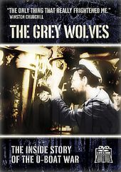 The Grey Wolves - The Inside Story of the U-Boat