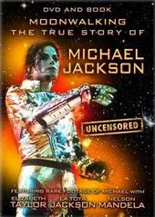 Moonwalking: The True Story of Michael Jackson