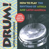 Drum! How to Play the Rhythms of Africa and Latin