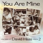 You Are Mine: The Best of David Haas, Volume 2