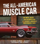 The All-American Muscle Car: The Birth, Death and