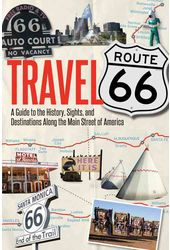 Travel Route 66: A Guide to the History, Sights,