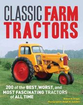 Classic Farm Tractors: 200 of the Best, Worst,