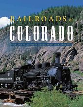 Railroads of Colorado: Your Guide to Colorado's