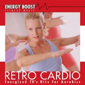Retro Cardio: Energized 70's Hits For Aerobics