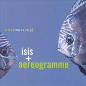 In the Fishtank, Volume 14: Isis & Aereogramme