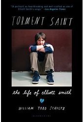 Elliott Smith - Torment Saint: The Life of