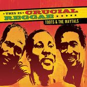 This Is Crucial Reggae: Toots & The Maytals