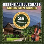 Essential Bluegrass Mountain Music: 25 Classics