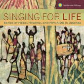 Singing For Life: Songs of Hope, Healing And HIV
