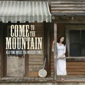 Come to the Mountain: Old Time Music For Modern
