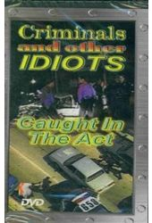 Criminals and Other Idiots - Caught in the Act