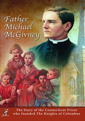 Father Micheal McGivney: The Story of the