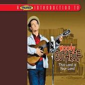 A Proper Introduction to Woody Guthrie: This Land