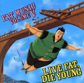 Fat Music, Volume 5: Live Fat, Die Young