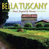 Bella Tuscany - Music Inspired by Tuscany