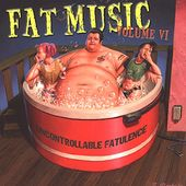 Fat Music, Volume 6: Uncontrollable Fatulence