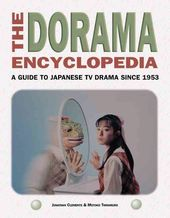 The Dorama Encyclopedia: A Guide to Japanese TV