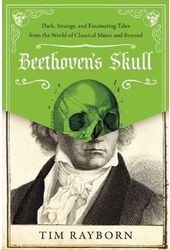Beethoven's Skull: Dark, Strange, and Fascinating