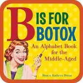 B Is for Botox: An Alphabet Book for the