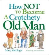 How Not to Become a Crotchety Old Man