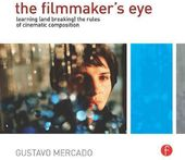 The Filmmaker's Eye: Learning (and Breaking) the