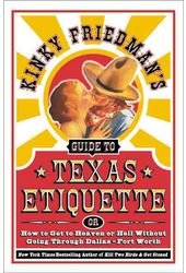 Kinky Friedman's Guide to Texas Etiquette: Or How