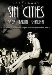 Legendary Sin Cities - Paris, Berlin, and
