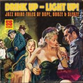 Drink Up - Light Up!: Jazz Noire Tales of Dope,