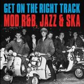 Get on the Right Track: Mod R&B, Jazz & Ska (3-CD)