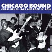 Chicago Bound: Chess Blues, R&B and Rock 'N' Roll