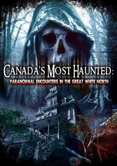 Canada's Most Haunted: Paranormal Encounters In