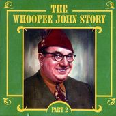 The Whoopee John Story, Part 2