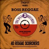 Trojan Presents Boss Reggae: 40 Reggae Scorchers
