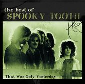 The Best of Spooky Tooth: That Was Only Yesterday