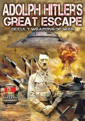 Adolph Hitler's Great Escape: Occult Weapons Of