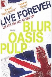 Live Forever: The Rise & Fall of Brit Pop