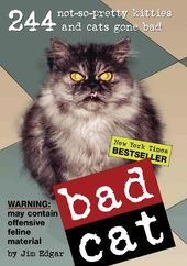 Bad Cat: 244 Not-So-Pretty Kitties And Cats Gone