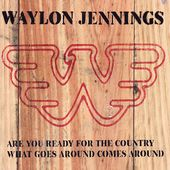 Are You Ready For The Country / What Goes Around