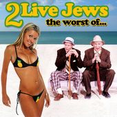 The Worst of 2 Live Jews