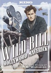 Wild Bill: Hollywood Maverick - The Life and