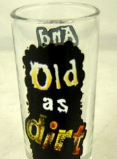 Over The Hill - Shooter Shot Glass Old As Dirt