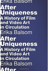 After Uniqueness: A History of Film and Video Art