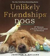Unlikely Friendships: Dogs: 37 Stories of Canine