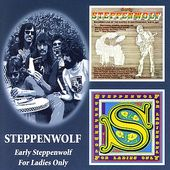 Early Steppenwolf / For Ladies Only (Live) (2-CD)