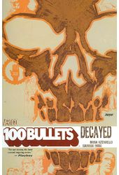 100 Bullets Decayed: Decayed