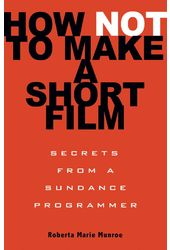 How Not to Make a Short Film: Secrets From a