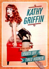 Kathy Griffin - Pants Off / Tired Hooker