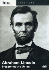A&E Biography: Abraham Lincoln - Preserving the