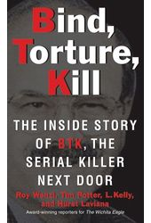 Bind, Torture, Kill: The Inside Story of Btk,the
